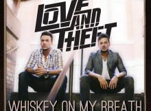 love and theft whiskey on my breath
